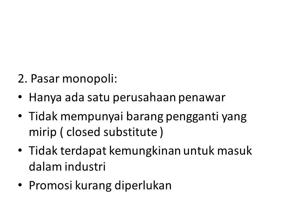 2. Pasar monopoli: Hanya ada satu perusahaan penawar. Tidak mempunyai barang pengganti yang mirip ( closed substitute )