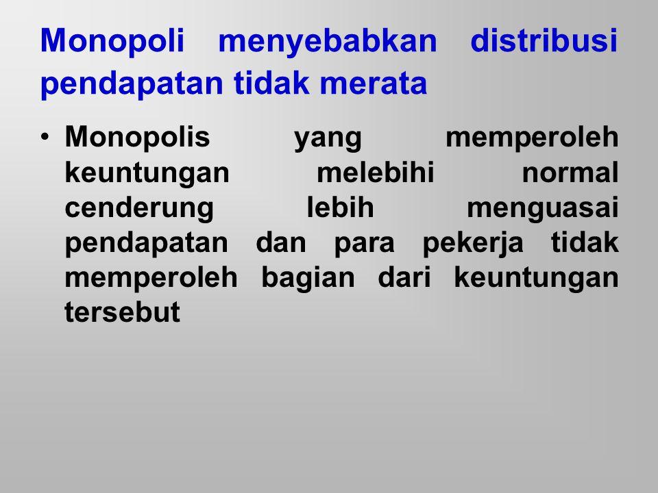 Monopoli menyebabkan distribusi pendapatan tidak merata
