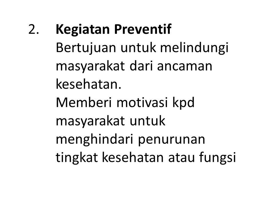 2. Kegiatan Preventif. Bertujuan untuk melindungi