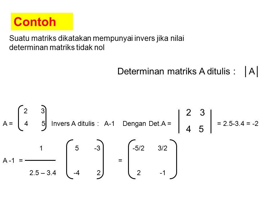 Contoh Determinan matriks A ditulis : │A│ 3 4 5