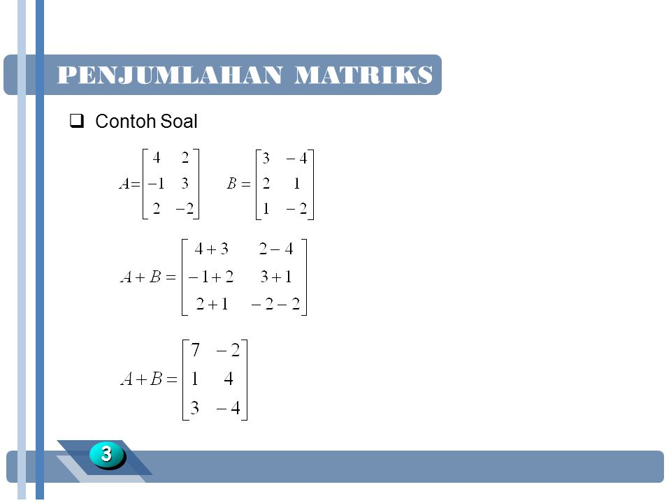 PENJUMLAHAN MATRIKS Contoh Soal 3 Jawaban :
