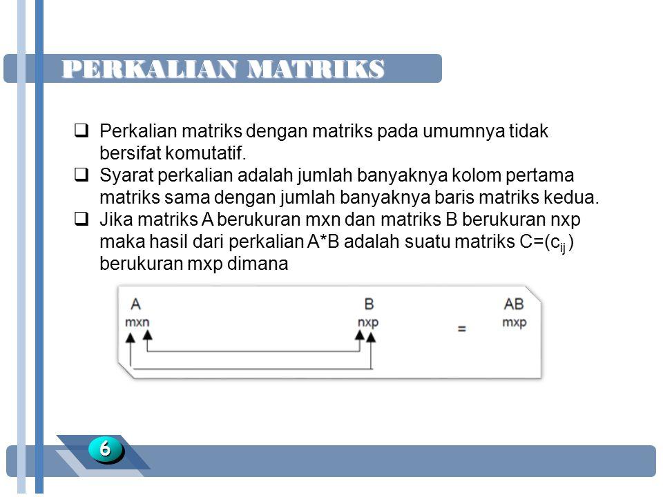 PERKALIAN MATRIKS Perkalian matriks dengan matriks pada umumnya tidak bersifat komutatif.