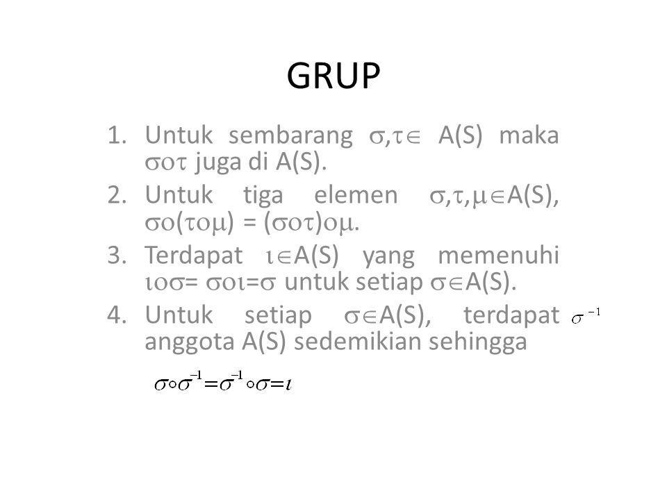 GRUP Untuk sembarang , A(S) maka  juga di A(S).