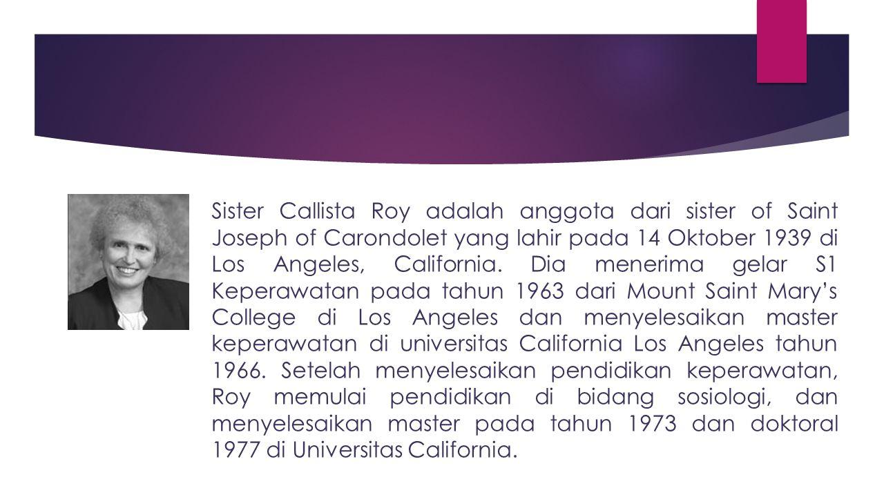 Sister Callista Roy adalah anggota dari sister of Saint Joseph of Carondolet yang lahir pada 14 Oktober 1939 di Los Angeles, California.