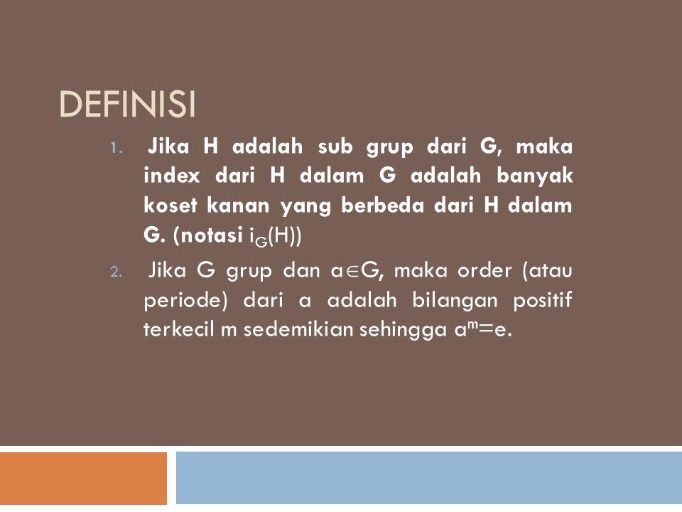 definisi Jika H adalah sub grup dari G, maka index dari H dalam G adalah banyak koset kanan yang berbeda dari H dalam G. (notasi iG(H))