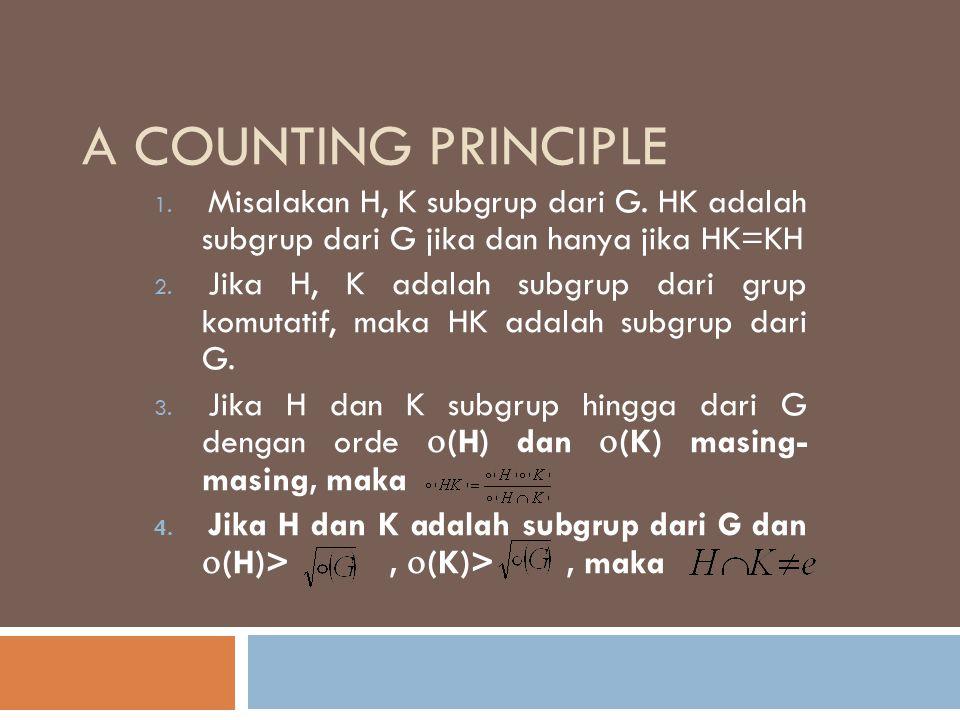 A counting principle Misalakan H, K subgrup dari G. HK adalah subgrup dari G jika dan hanya jika HK=KH.
