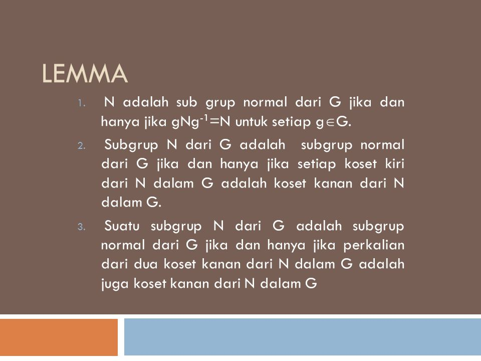 Lemma N adalah sub grup normal dari G jika dan hanya jika gNg-1=N untuk setiap gG.