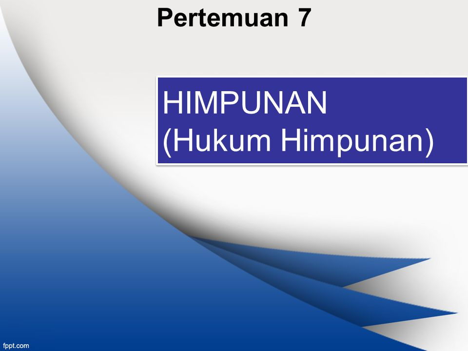 Pertemuan 7 HIMPUNAN (Hukum Himpunan)