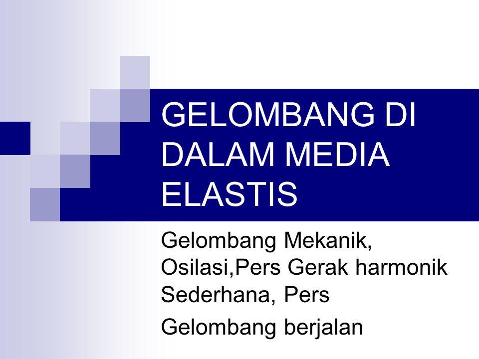 GELOMBANG DI DALAM MEDIA ELASTIS