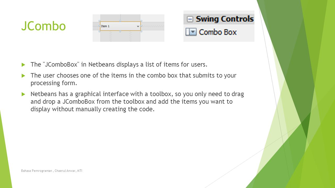JCombo The JComboBox in Netbeans displays a list of items for users.