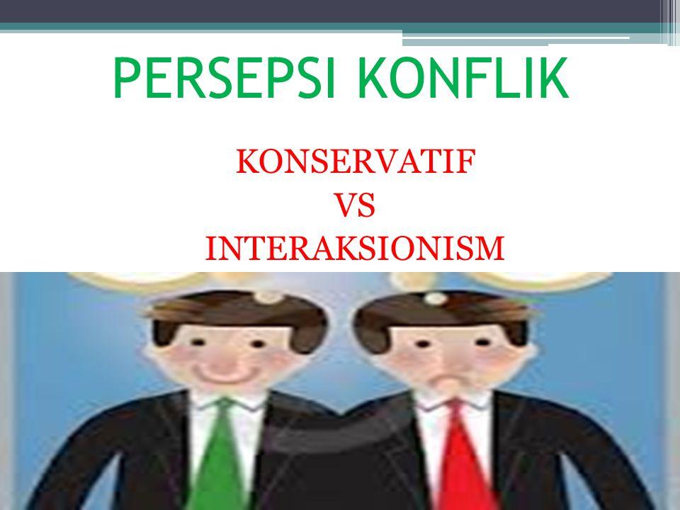 KONSERVATIF VS INTERAKSIONISM