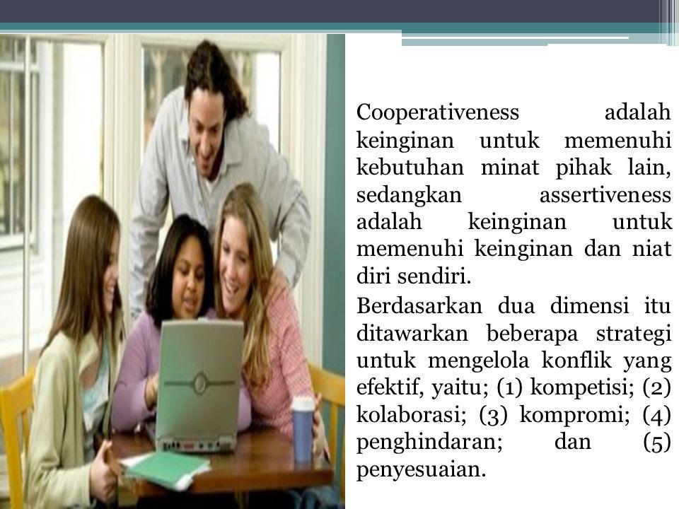 Cooperativeness adalah keinginan untuk memenuhi kebutuhan minat pihak lain, sedangkan assertiveness adalah keinginan untuk memenuhi keinginan dan niat diri sendiri.