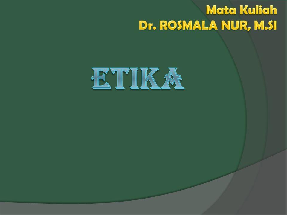 Mata Kuliah Dr. ROSMALA NUR, M.SI ETIKA