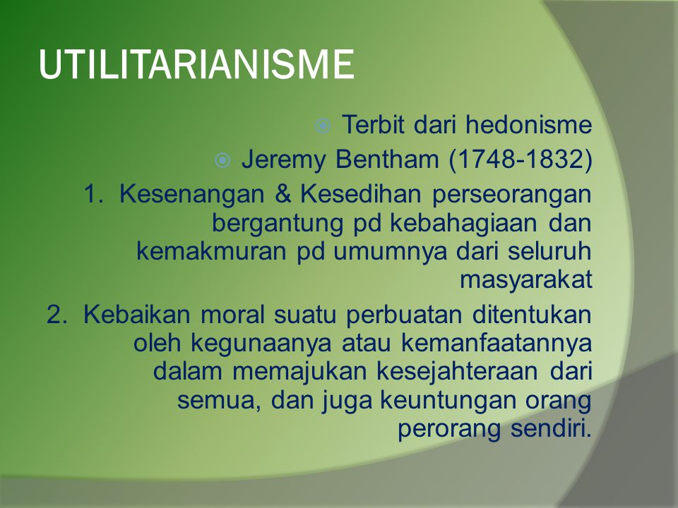UTILITARIANISME Terbit dari hedonisme Jeremy Bentham (1748-1832)