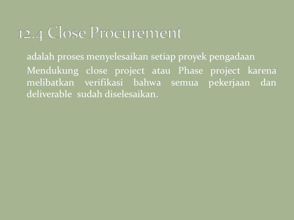 12.4 Close Procurement adalah proses menyelesaikan setiap proyek pengadaan.