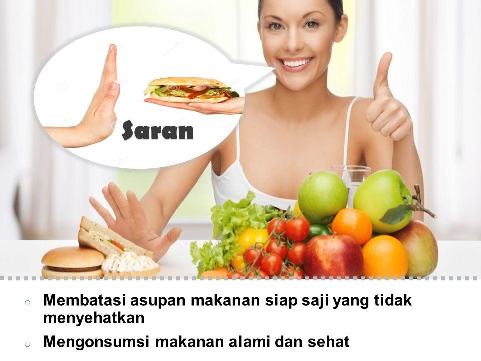 Saran Membatasi asupan makanan siap saji yang tidak menyehatkan