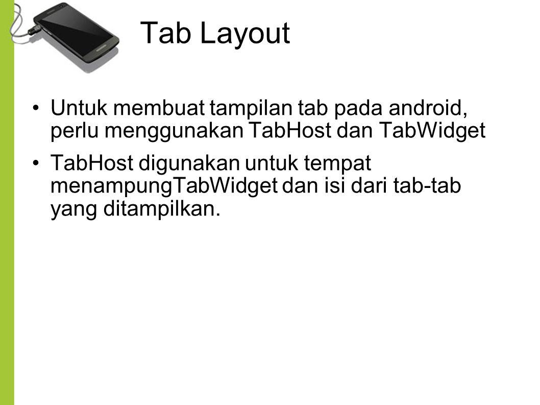 Tab Layout Untuk membuat tampilan tab pada android, perlu menggunakan TabHost dan TabWidget.