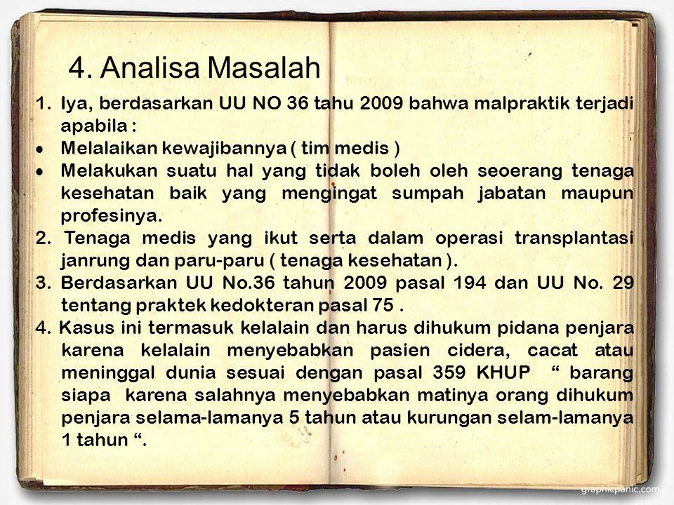4. Analisa Masalah Iya, berdasarkan UU NO 36 tahu 2009 bahwa malpraktik terjadi apabila : Melalaikan kewajibannya ( tim medis )
