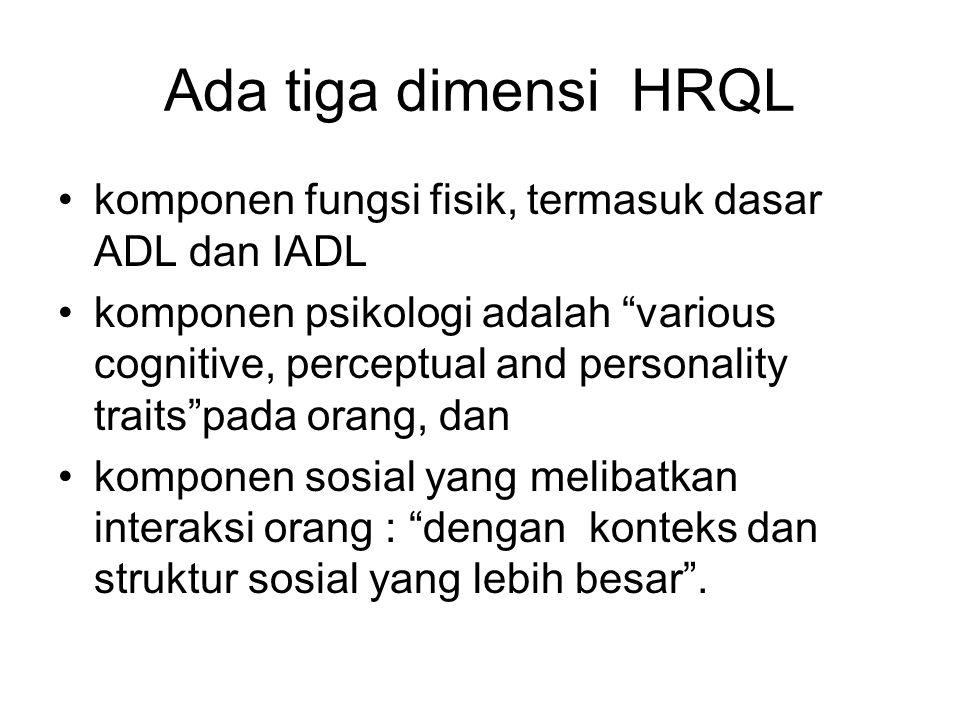 Ada tiga dimensi HRQL komponen fungsi fisik, termasuk dasar ADL dan IADL.