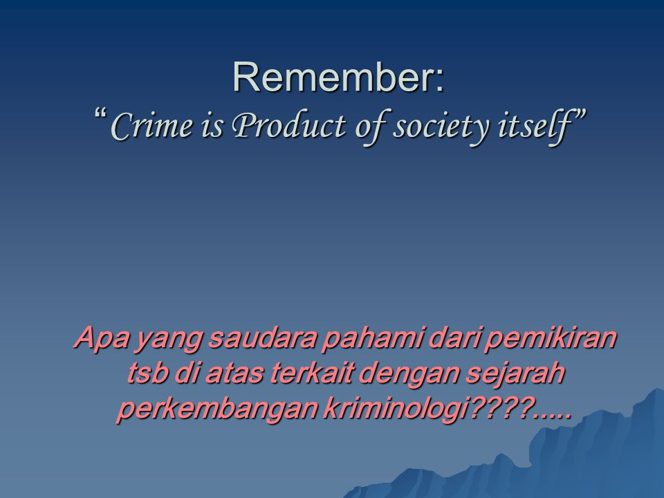 Remember: Crime is Product of society itself