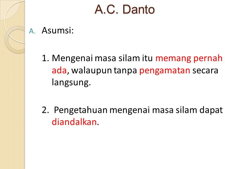 A.C. Danto Asumsi: 1. Mengenai masa silam itu memang pernah ada, walaupun tanpa pengamatan secara langsung.