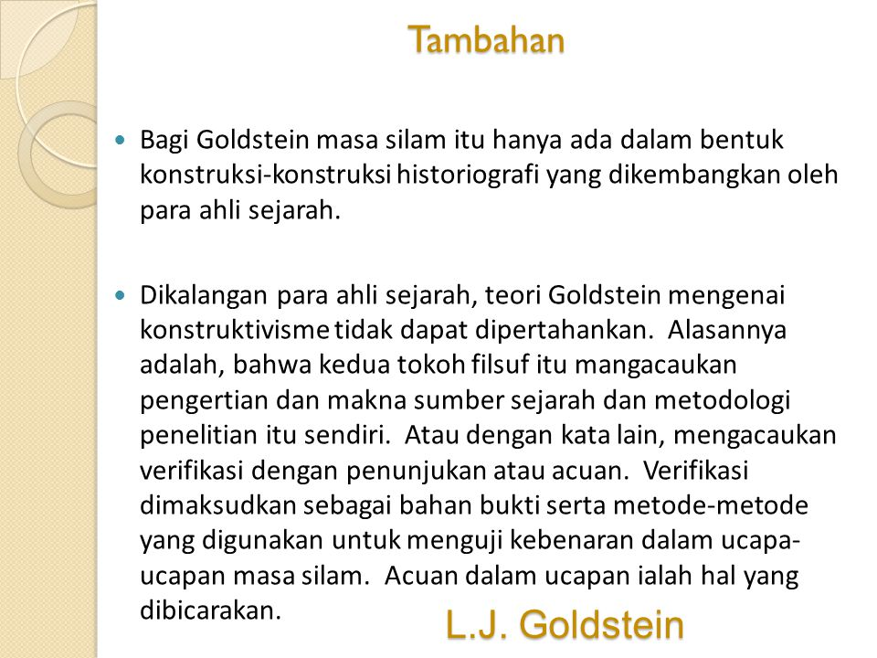 Tambahan Bagi Goldstein masa silam itu hanya ada dalam bentuk konstruksi-konstruksi historiografi yang dikembangkan oleh para ahli sejarah.