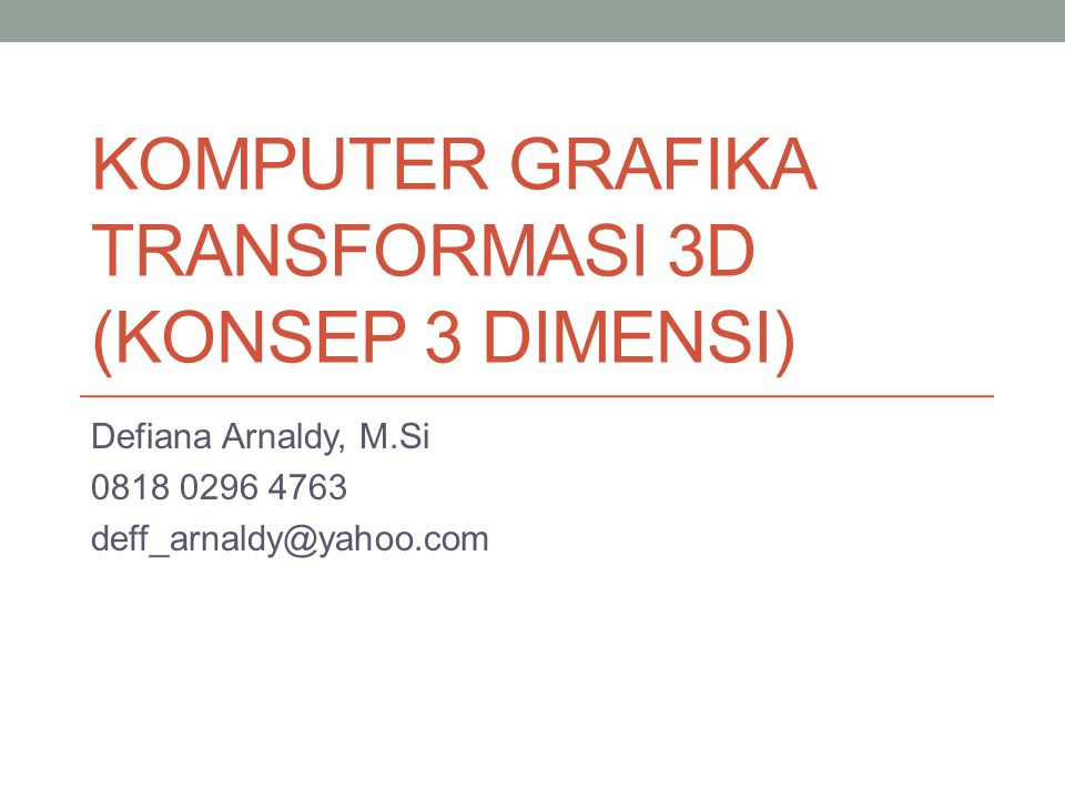 KOMPUTER GRAFIKA TRANSFORMASI 3D (KONSEP 3 DIMENSI)