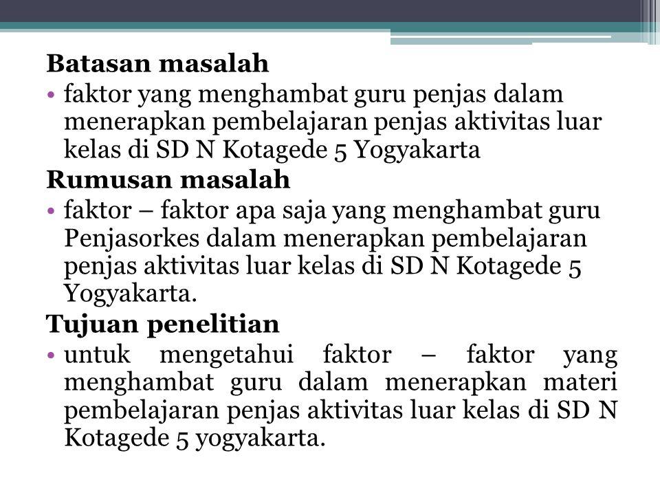 Batasan masalah faktor yang menghambat guru penjas dalam menerapkan pembelajaran penjas aktivitas luar kelas di SD N Kotagede 5 Yogyakarta.