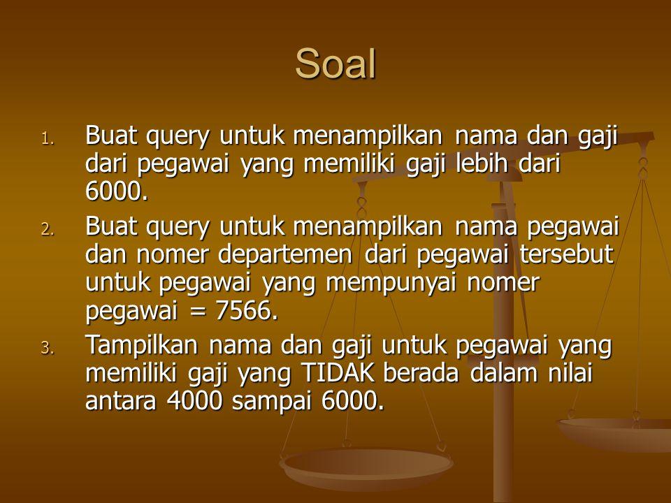 Soal Buat query untuk menampilkan nama dan gaji dari pegawai yang memiliki gaji lebih dari 6000.