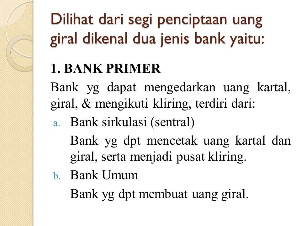 Dilihat dari segi penciptaan uang giral dikenal dua jenis bank yaitu: