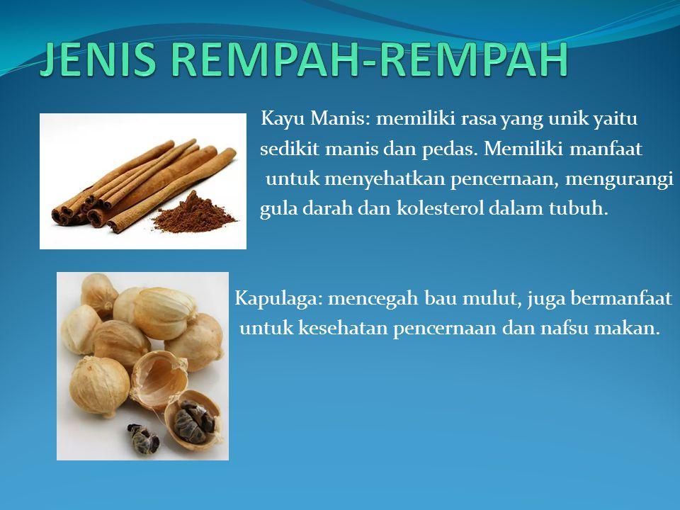 JENIS REMPAH-REMPAH Kayu Manis: memiliki rasa yang unik yaitu