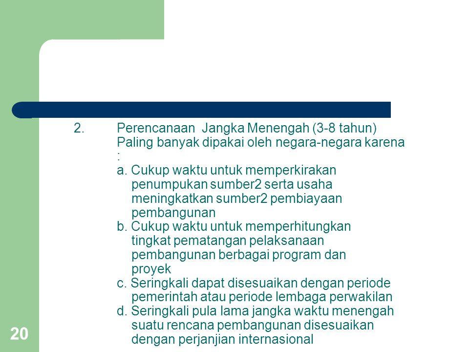 Perencanaan Jangka Menengah (3-8 tahun) Paling banyak dipakai oleh negara-negara karena : a.