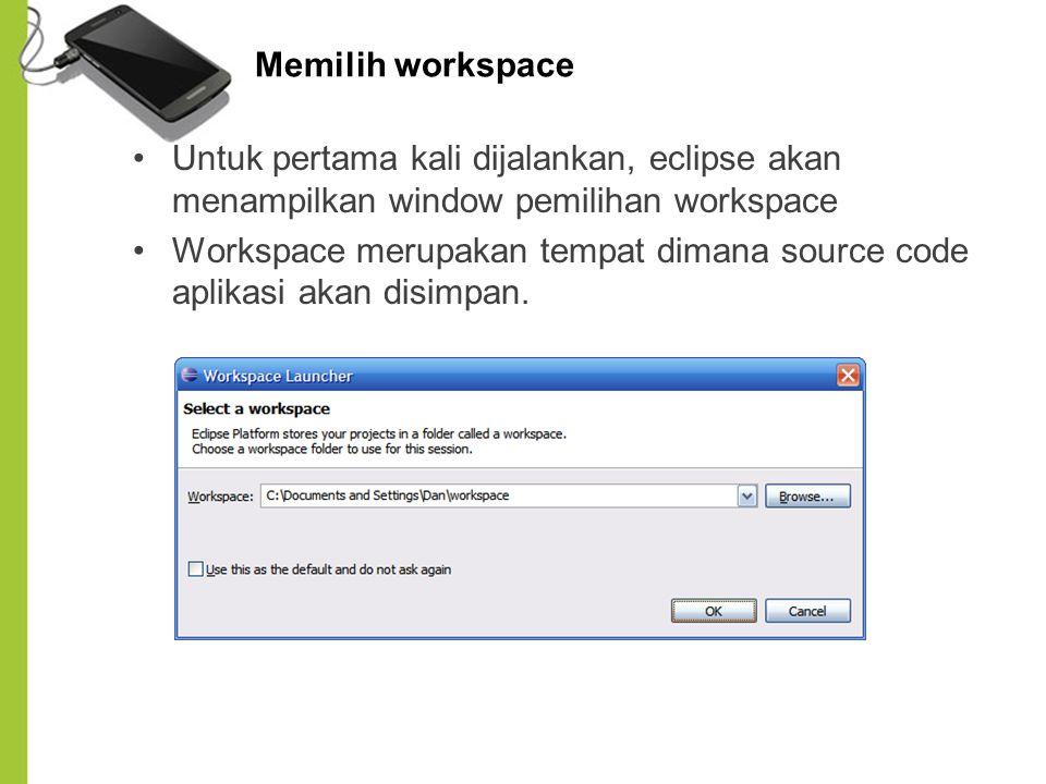 Memilih workspace Untuk pertama kali dijalankan, eclipse akan menampilkan window pemilihan workspace.