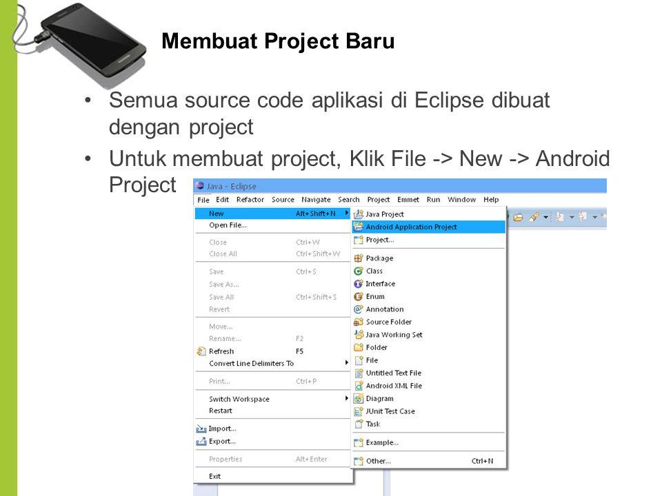 Membuat Project Baru Semua source code aplikasi di Eclipse dibuat dengan project.