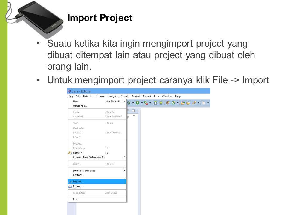 Import Project Suatu ketika kita ingin mengimport project yang dibuat ditempat lain atau project yang dibuat oleh orang lain.