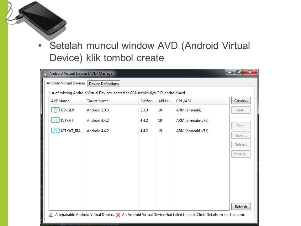 Setelah muncul window AVD (Android Virtual Device) klik tombol create