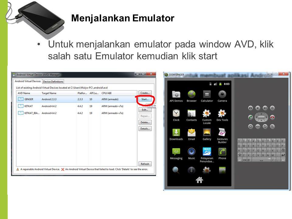 Menjalankan Emulator Untuk menjalankan emulator pada window AVD, klik salah satu Emulator kemudian klik start.