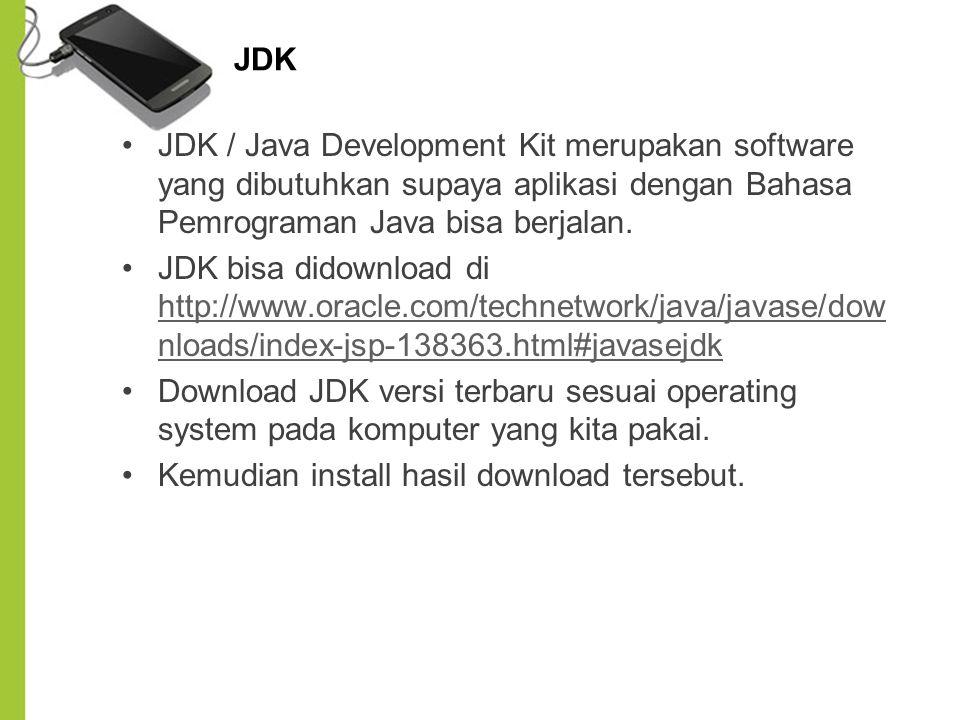JDK JDK / Java Development Kit merupakan software yang dibutuhkan supaya aplikasi dengan Bahasa Pemrograman Java bisa berjalan.
