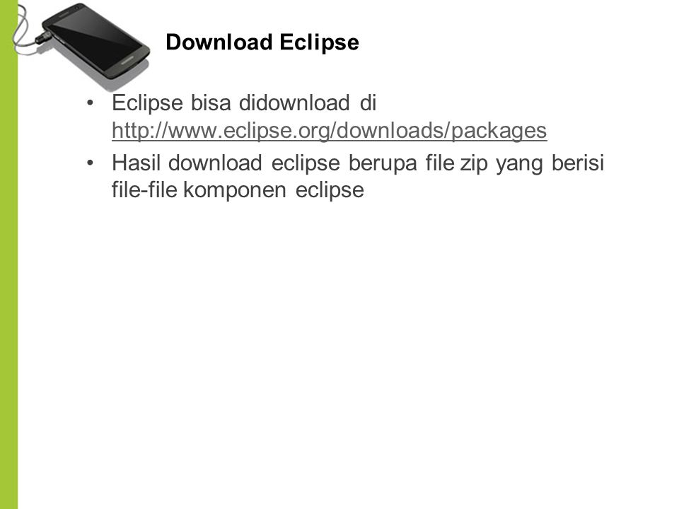 Download Eclipse Eclipse bisa didownload di http://www.eclipse.org/downloads/packages.