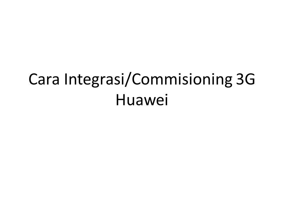 Cara Integrasi/Commisioning 3G Huawei