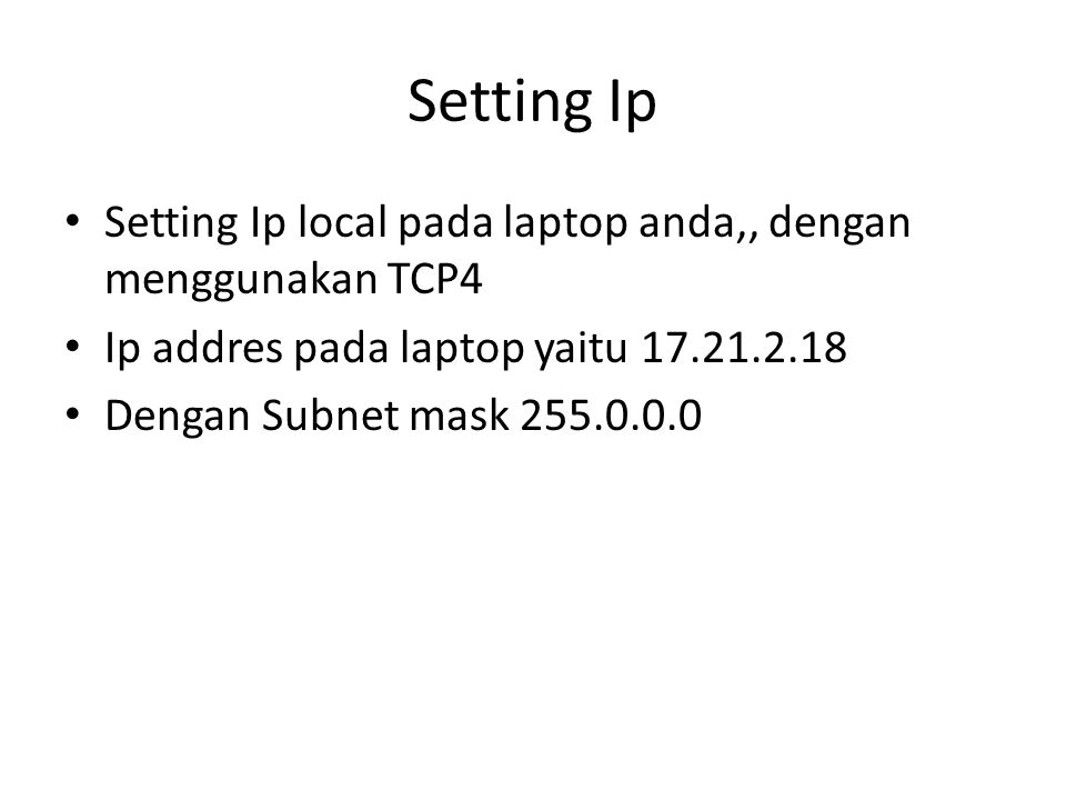 Setting Ip Setting Ip local pada laptop anda,, dengan menggunakan TCP4