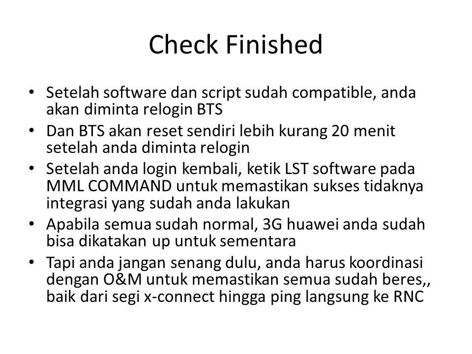 Check Finished Setelah software dan script sudah compatible, anda akan diminta relogin BTS.