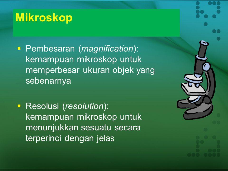 Mikroskop Pembesaran (magnification): kemampuan mikroskop untuk memperbesar ukuran objek yang sebenarnya.