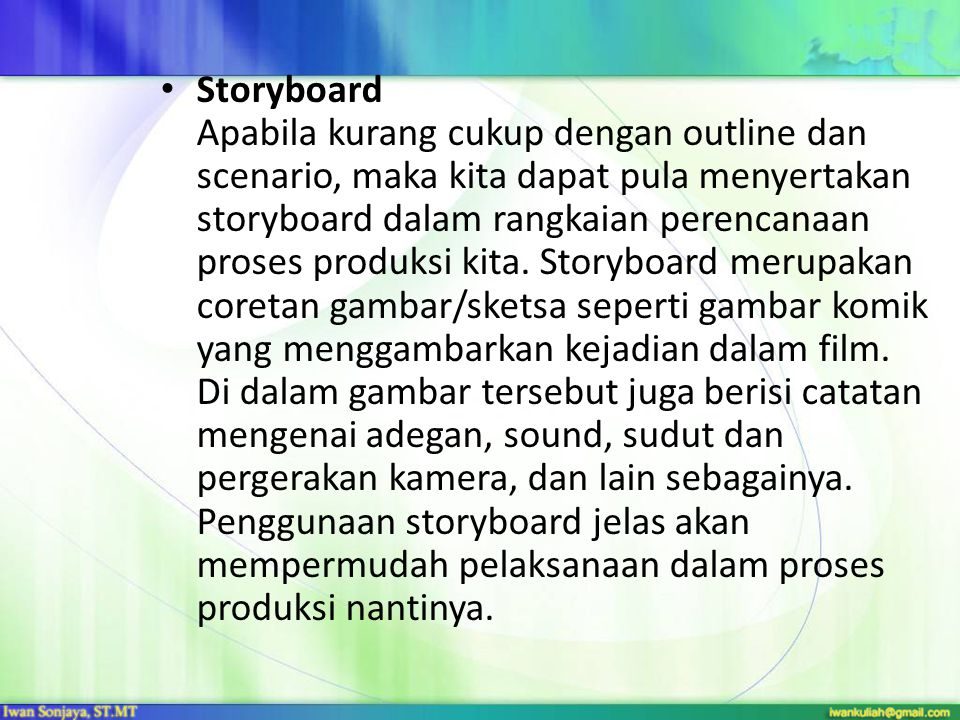 Storyboard Apabila kurang cukup dengan outline dan scenario, maka kita dapat pula menyertakan storyboard dalam rangkaian perencanaan proses produksi kita.