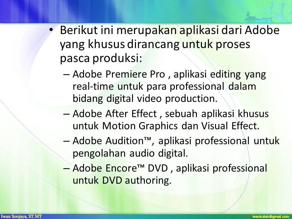 Berikut ini merupakan aplikasi dari Adobe yang khusus dirancang untuk proses pasca produksi: