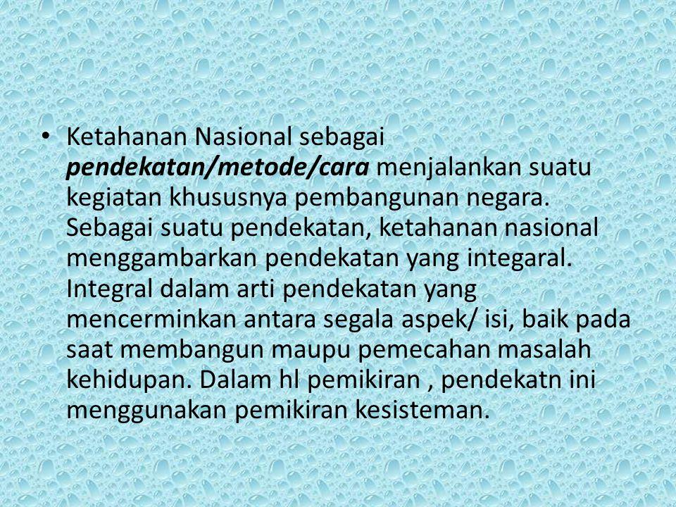 Ketahanan Nasional sebagai pendekatan/metode/cara menjalankan suatu kegiatan khususnya pembangunan negara.