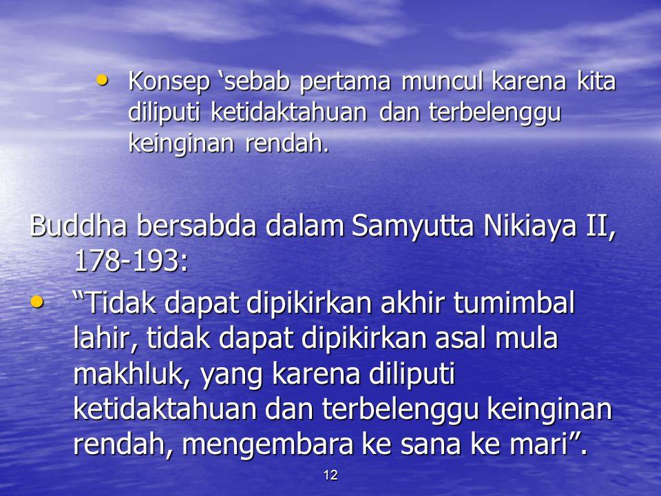 Buddha bersabda dalam Samyutta Nikiaya II, 178-193: