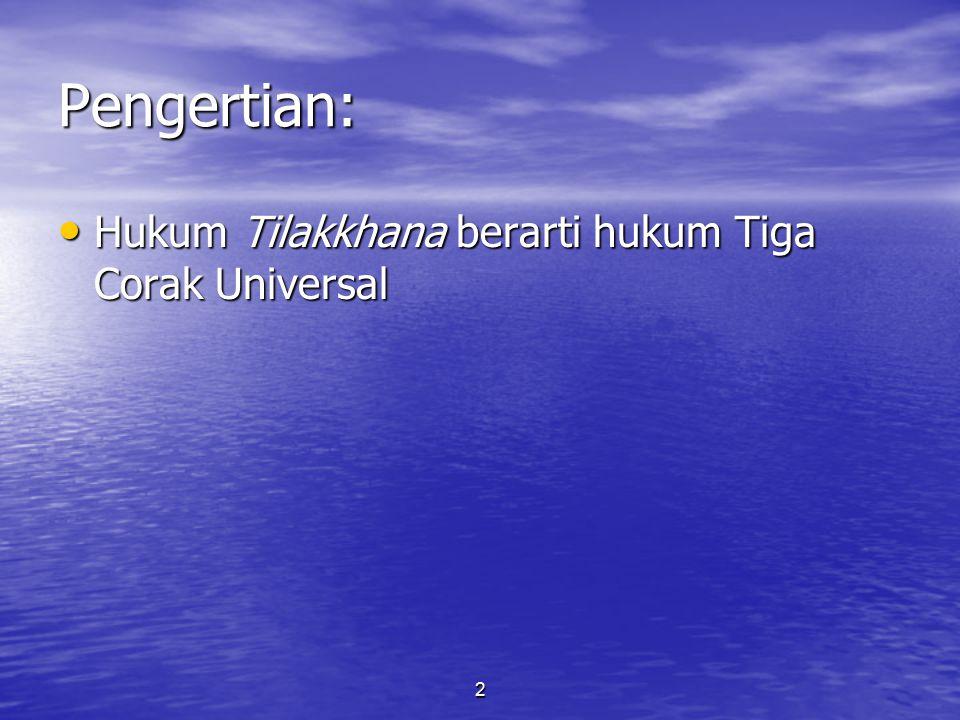 Pengertian: Hukum Tilakkhana berarti hukum Tiga Corak Universal 2