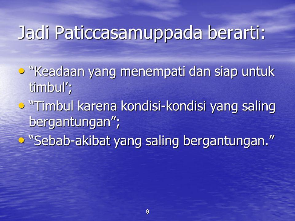 Jadi Paticcasamuppada berarti: