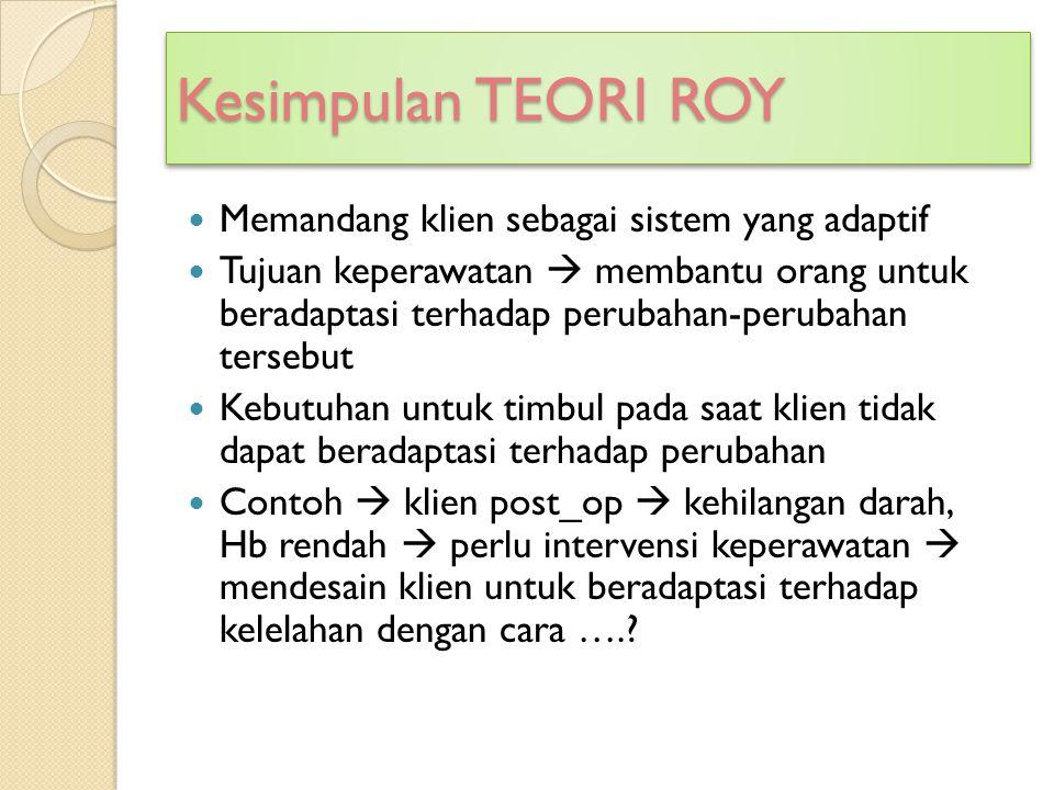 Kesimpulan TEORI ROY Memandang klien sebagai sistem yang adaptif